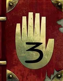 Gravity Falls: Journal 3 - Stephanie Ramirez, Andy Gonsalves, Rob Renzetti, Alex Hirsch