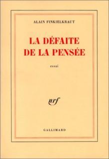 La Défaite De La Pensée: Essai - Alain Finkielkraut