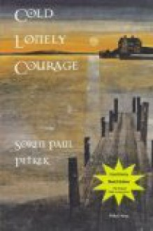 Cold Lonely Courage - Soren Paul Petrek