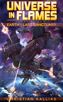Earth Last Sanctuary (Universe in Flames Book 1) - Christian Kallias