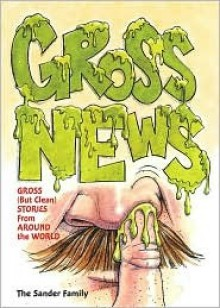 Gross News: Gross (But Clean) Stories from Around the World - The Sander Family