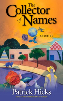 The Collector of Names: Stories - Patrick Hicks