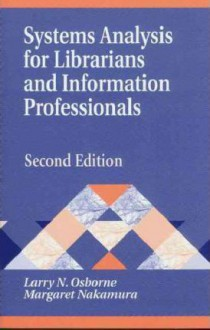 Systems Analysis for Librarians and Information Professionals, 2nd Edition (Library and Information Science Text) - Margaret Nakamura, Larry Osborne