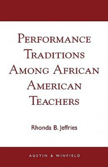 Performance Traditions Among African American Teachers - Rhonda B. Jeffries