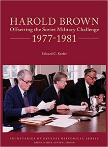 Harold Brown: Offsetting the Soviet Military Challenge 1977-1981 - Edward C. Keefer,Erin R. Mahan