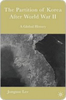 The Partition Of Korea After World War Ii - Jongsoo Lee
