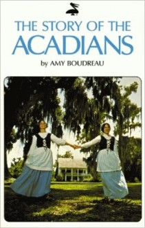 Story of the Acadians - Amy Boudreau