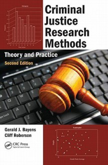 Criminal Justice Research Methods: Theory and Practice - Gerald J. Bayens