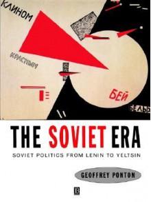 The Soviet Era: From Lenin to Yeltsin - Geoffrey Ponton