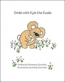 Smile With Kyle The Koala - Rosemary Scarsella, Kathy Scarsella