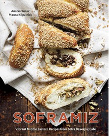 Soframiz: Vibrant Middle Eastern Recipes from Sofra Bakery and Cafe - Ana Sortun,Maura Kilpatrick