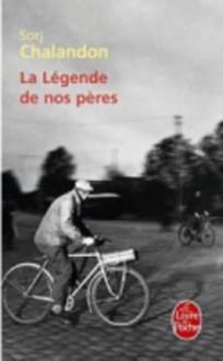 La légende de nos pères - Sorj Chalandon