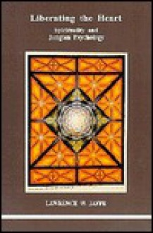 Liberating the Heart: Spirituality and Jungian Psychology - Lawrence W. Jaffe