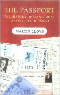 The Passport: The History of Man's Most Travelled Document - Martin Lloyd