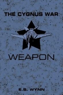 The Cygnus War: Weapon - E.S. Wynn
