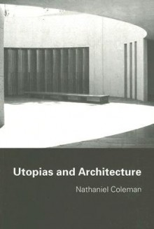 Utopias and Architecture - Nathan Coleman