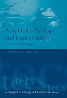 Amphibian Ecology and Conservation: A Handbook of Techniques (Techniques in Ecology & Conservation) - C. Kenneth Dodd Jr.