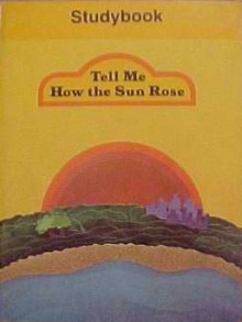 Tell Me How The Sun Rose. Studybook, (Reading 720 ; Level 11) - Theodore Clymer