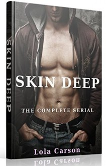 Skin Deep: The Complete Serial (Episodes 1-6) - Lola Carson