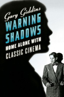 Warning Shadows: Home Alone with Classic Cinema - Gary Giddins