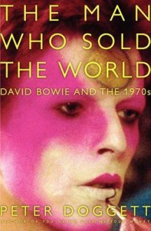 [ The Man Who Sold the World: David Bowie and the 1970s Doggett, Peter ( Author ) ] { Hardcover } 2012 - Peter Doggett