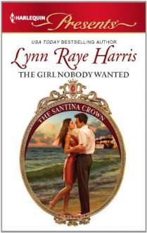The Girl Nobody Wanted (The Santina Crown Book 7) - Lynn Raye Harris