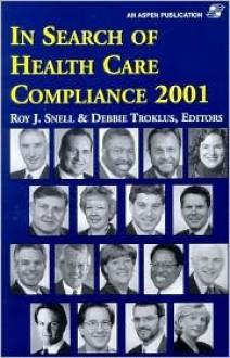 In Search of Health Care Compliance 2001 - Roy J. Snell, Debbie Troklus