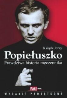 Ksiądz Jerzy Popiełuszko. Prawdziwa historia męczennika - Milena Kindziuk