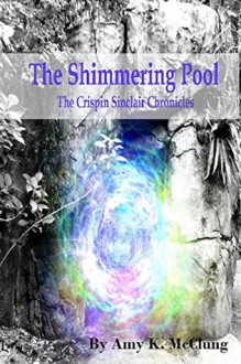 The Shimmering Pool (The Crispin Sinclair Chronicles #1) - Amy K. McClung