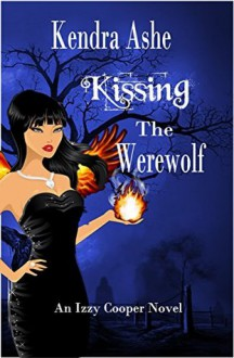 Kissing the Werewolf - Kendra Ashe