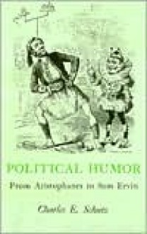 Political Humor: From Aristophanes to Sam Ervin - Charles E. Schutz