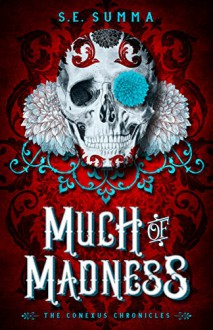 Much of Madness (The Conexus Chronicles Book 1) - S. E. Summa