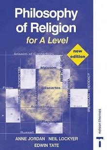 Philosophy of Religion for A Level - Anne Jordan, Neil Lockyer, Edwin Tate