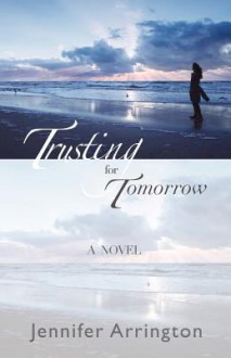 Trusting For Tomorrow - Jennifer Arrington