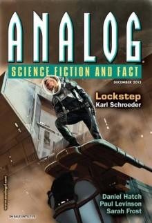 Analog Science Fiction and Fact, December 2013 - Trevor Quachri, Karl Schroeder, Daniel Hatch, Paul Levinson, Lesley L. Smith, Joel Richards, Sarah Frost