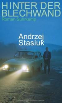 Hinter Der Blechwand - Andrzej Stasiuk, Renate Schmidgall