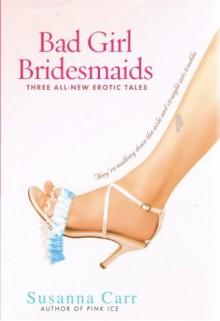 Bad Girl Bridesmaids - Susanna Carr