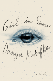 Girl in Snow: A Novel - Danya Kukafka