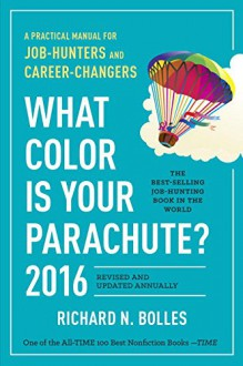 What Color Is Your Parachute? 2016: A Practical Manual for Job-Hunters and Career-Changers - Richard N. Bolles