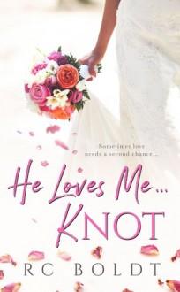 He Loves Me...KNOT - R.C. Boldt