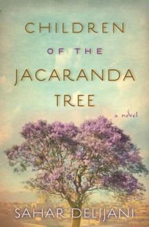 Children of the Jacaranda Tree: A Novel - Sahar Delijani