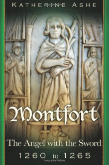 Montfort: The Angel with the Sword - 1260 to 1265 - Katherine Ashe