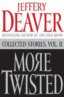 More Twisted: Collected Stories Vol. II - Jeffery Deaver