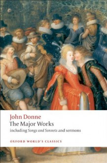 The Major Works including Songs & Sonnets & Sermons (Oxford World's Classics) - John Donne, John Carey