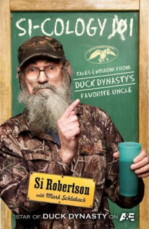 Si-cology 1: Tales and Wisdom from Duck Dynasty's Favorite Uncle - Si Robertson