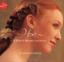 Hair: A Book of Braiding and Styles (Klutz) - Anne Akers Johnson