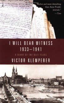 I Will Bear Witness: A Diary of the Nazi Years, 1933-1941 - Victor Klemperer, Martin Chalmers
