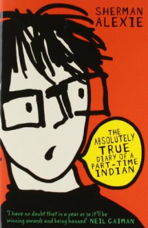 The Absolutely True Diary of a Part-Time Indian - Sherman Alexie,Ellen Forney