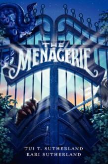 The Menagerie (Menagerie (HarperCollins)) - 'Tui T. Sutherland', 'Kari H. Sutherland'