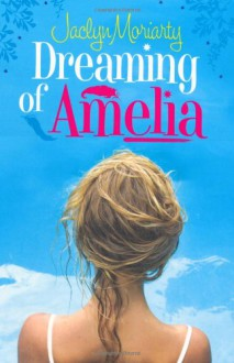 Dreaming Of Amelia - Jaclyn Moriarty